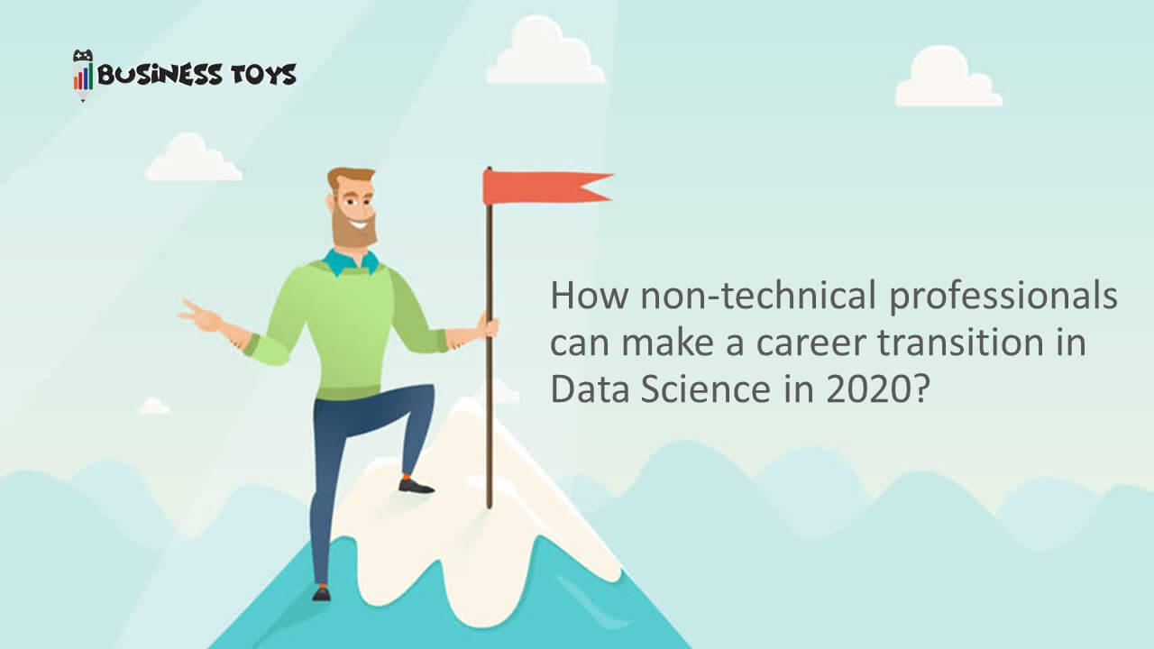 How non-technical professionals can make career transition in Data Science in 2020!
